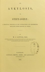 Cover of: On ankylosis, or stiff-joint : a practical treatise on the contractions and deformities resulting from diseases of joints | William John Little