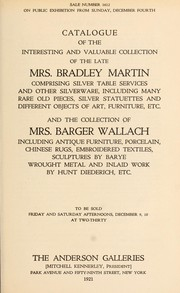 Cover of: Catalogue of the interesting and valuable collection of the late Mrs. Bradley Martin; and the collection of Mrs. Barger Wallach | Anderson Galleries, Inc