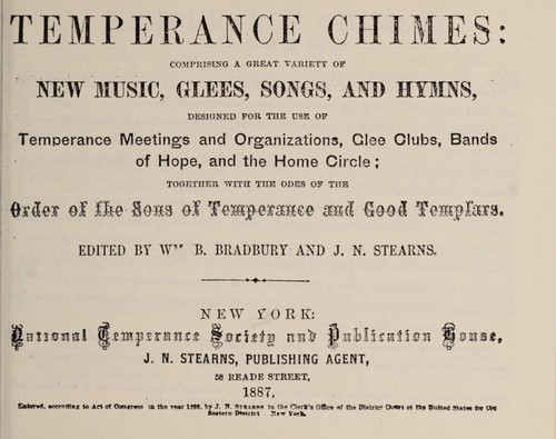 Temperance chimes: comprising a great variety of new music, glees, songs, and hymns, designed for the use of temperance meetings and organizations, glee clubs, Bands of hope, and the home circle by William B. Bradbury