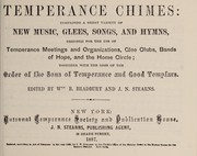 Cover of: Temperance chimes: comprising a great variety of new music, glees, songs, and hymns, designed for the use of temperance meetings and organizations, glee clubs, Bands of hope, and the home circle | William B. Bradbury