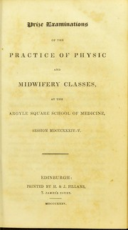 Cover of: Prize examinations of the practice of physic and midwifery classes, at the Argyle Square School of Medicine, session MDCCCXXXIV-V | John Mackintosh