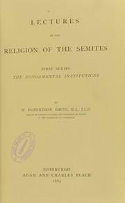 Cover of: Lectures on the religion of the Semites. First series : the fundamental institutions | W. Robertson Smith
