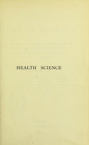 Cover of: A manual of health science : adapted for use in schools and colleges and suited to the requirements of students preparing for the examinations in hygiene of the science and art department, etc