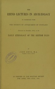 Cover of: The Rhind lectures in archaeology in connection with the Society of Antiquaries of Scotland : delivered in December, 1889, on the Early ethnology of the British Isles
