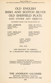 Cover of: Old English, Irish and Scotch silver, old Sheffield plate and other art objects | Anderson Galleries, Inc