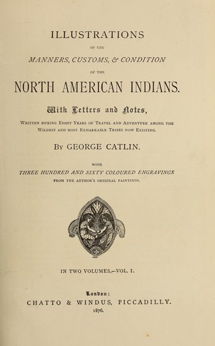 Illustrations of the manners, customs, & condition of the North American Indians by George Catlin