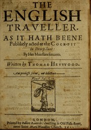 Cover of: The English traveller: as it hath beene publikely acted at the Cock-pit in Drury-lane by her Maiesties seruants