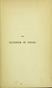 Cover of: The handbook of dining; or, How to dine, theoretically, philosophically and historically considered: Based chiefly upon the Physiologie du goût of Brillat-Savarin.