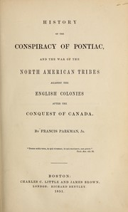 Cover of: History of the conspiracy of Pontiac, and the war of the North American tribes against the English colonies after the conquest of Canada