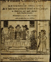 Cover of: A Pleasant Comedy, called A Mayden-Head Well Lost: As it hath beene publickly Acted at the Cocke-pit in Drury-lane, with much Applause : By her Maiesties Seruants.