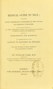 Cover of: A medical guide to Nice : containing every information necessary to the invalid and resident stranger : with separate remarks on all those diseases to which its climate is calculated to prove injurious or beneficial, especially consumption and scrofula. Also observations on the climate of Bagn©·res de Bigorre, as the most eligible residence for consumptive patients