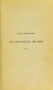Cover of: Ure's dictionary of arts, manufactures, and mines