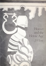 Cover of: Homer and the heroic age | John Victor Luce