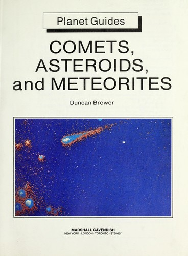 Comets, asteroids, and meteorites by Duncan Brewer