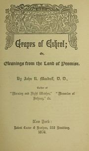 Cover of: Grapes of Eshcol; or, gleanings from the land of promise | John R. Macduff
