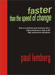 Cover of: Faster Than the Speed of Change: How to Transform Your Business into a High Performance, High-Profit, High- Satisfaction Enterprise | Paul Lemberg