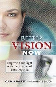 Cover of: Better Vision Now: Improve Your Sight with the Renowned Bates Method