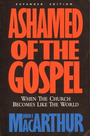 Cover of: Ashamed of the Gospel: when the Church becomes like the world