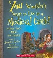 Cover of: You wouldn't want to live in a medieval castle!: a home you'd rather not inhabit