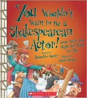 Cover of: You wouldn't want to be a Shakespearean actor!