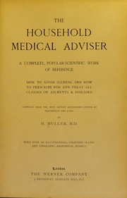 Cover of: The household medical adviser. A complete, popular-scientific work of reference ... compiled from the most recent recognised system of prevention and cure ... with over 320 illustrations, coloured plates and unfolding anatomical models | H. Muller