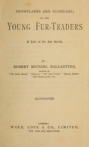 Cover of: Snowflakes and sunbeams, or, The young fur-traders | Robert Michael Ballantyne
