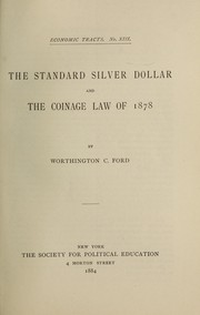 Cover of: The standard silver dollar and the coinage law of 1878. | Worthington Chauncey Ford
