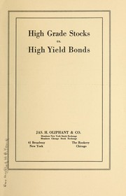 Cover of: High grade stocks vs. high yield bonds. | Oliphant (Jas. H.) [and] Co.
