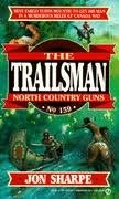 Cover of: Trailsman 159: North Country Guns | Jon Sharpe