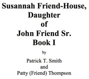 Susannah Friend-House, Daughter of John Friend Sr. Book I by Patrick T. Smith