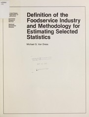 Cover of: Definition of the foodservice industry and methodology for estimating selected statistics | Michael G. Van Dress