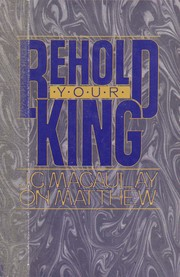 Cover of: Behold your King | J. C. Macaulay