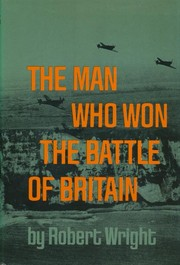 The man who won the Battle of Britain by Wright, Robert