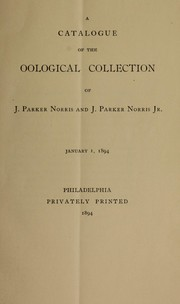 Cover of: A catalogue of the oological collection of J. Parker Norris and J. Parker Norris Jr | J. Parker Norris