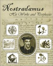 Cover of: Nostradamus, His Works and Prophecies