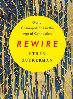 Digital Cosmopolitans: Why We Think the Internet Connects Us, Why It Doesn't, and How to Rewire It by