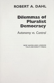 Cover of: Dilemmas of pluralist democracy: autonomy vs. control