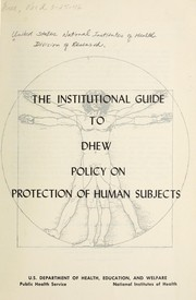 Cover of: The Institutional guide to DHEW policy on protection of human subjects. | National Institutes of Health (U.S.).
