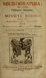Cover of: Micrographia, or, Some physiological descriptions of minute bodies made by magnifying glasses