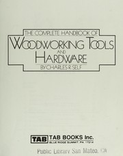 Cover of: The complete handbook of woodworking tools and hardware | Charles R. Self