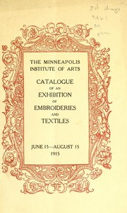 Cover of: Catalogue of an exhibition of embroideries and textiles : June 15-August 15, 1915 | Minneapolis Institute of Arts