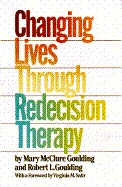 Cover of: Changing Lives Through Redecision Therapy | Mary McClure Goulding