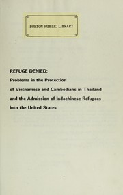Cover of: Refuge denied : problems in the protection of Vietnamese and Cambodians in Thailand and the admission of Indochinese refugees into the United States |