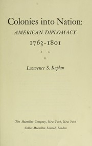 Cover of: Colonies into nation: American diplomacy, 1763-1801 | Lawrence S. Kaplan