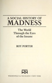 A social history of madness by Porter, Roy