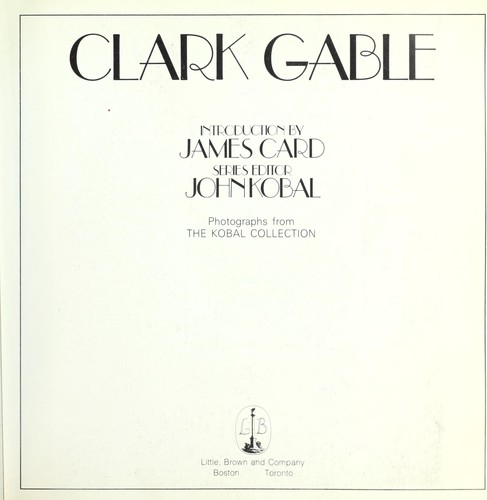 Clark Gable by introduction by James Card ; series editor, John Kobal ; photographs from the Kobal Collection.