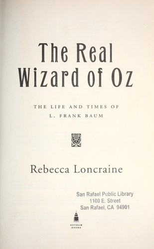 The real Wizard of Oz : the life and times of L. Frank Baum by