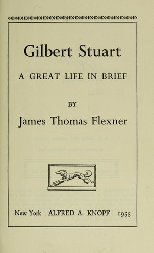 Gilbert Stuart; a great life in brief by