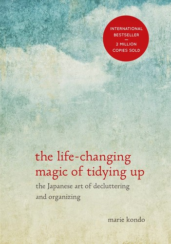 The Life-Changing Magic of Tidying Up by Marie Kondo, translated from the Japanese by Cathy Hirano