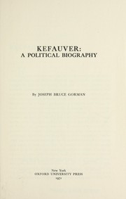 Kefauver: a political biography by Joseph Bruce Gorman